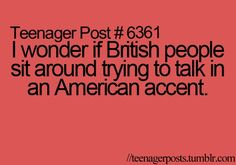 Lol no, prolly not we have a sucky accent. Hate to break it to you guys. They have the world most AMAZING accent