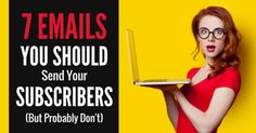 7 Emails You Should Send Your Subscribers (But Probably Don't