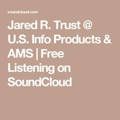 Jared R. Trust @ U.S. Info Products & AMS   Free Listening on SoundCloud