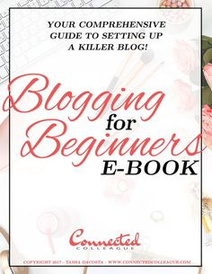 Blogging for Beginners FREE E-Book   Connected Colleague - I have everything you need to learn how to start a successful blog!