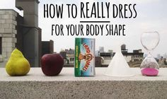 The Real Guide To Dressing For Your Body Shape  Best article I've read all day!