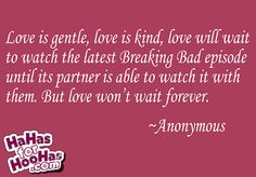 A Quote for Lovers via @HaHas for HooHas #breakingbad