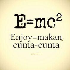 E=mc² : Enjoy = makan cuma-cuma