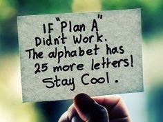 "If Plan ""A"" doesn't work - the alphabet has 25 more letters. Stay cool. And if z still doesnt work, excel sheets continue with aa...ab..."
