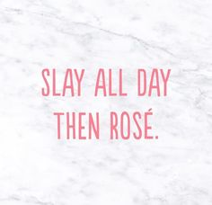 Slay all day then rosé #quotes #words