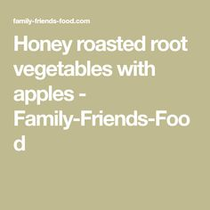 Honey roasted root vegetables with apples - Family-Friends-Food