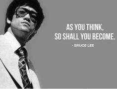 I was a big Bruce Lee fan growing up. I learned much from him and still do with his legacy of quotes