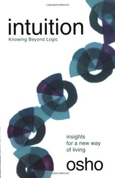 Intuition: Knowing Beyond Logic by Osho http://www.amazon.com/dp/0312275676/ref=cm_sw_r_pi_dp_A8w8tb1AN87ED