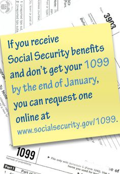 If you get Social Security benefits and didn't get your 1099 by the end of January, you can request one online.
