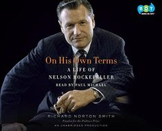 On His Own Terms: A Life of Nelson Rockefeller, by Smith, Richard Norton   Booklist Online