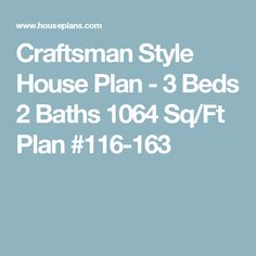 Craftsman Style House Plan - 3 Beds 2 Baths 1064 Sq/Ft Plan #116-163