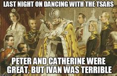 Last night on Dancing with the Tsars, Peter and Catherine were great, but Ivan was terrible.