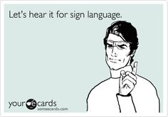 Funny Thanks Ecard: Let's hear it for sign language.