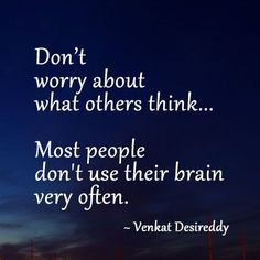 Don't worry about what others think...