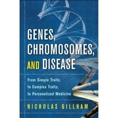 Genes, Chromosomes, and Disease: From Simple Traits, to Complex Traits, to Personalized Medicine (FT Press Science) (Kindle Edition) http://www.amazon.com/dp/B004SH6XPM/?tag=wwwmoynulinfo-20 B004SH6XPM