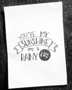 You're my sunshine on a rainy day - Handlettering - Typography Hand Lettering Quotes, Calligraphy Quotes, Typography Quotes, Bullet Journal Quotes, Bullet Journal Inspiration, Tarjetas Diy, Doodle Quotes, Drawing Quotes, Lyric Drawings