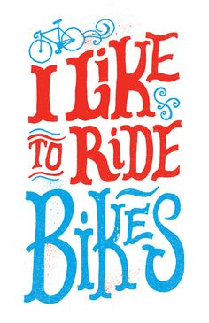 I like to ride bikes poster  found for sale on www.society6.com  Comes in T-shirts too! I'm going back for a closer look I think