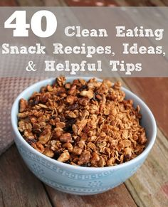 40 Clean Eating Snack Recipes, Ideas, and Helpful Tips