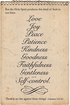 Love Joy Peace Patience Kindness Goodness Faithfulness Gentleness and Self-control.
