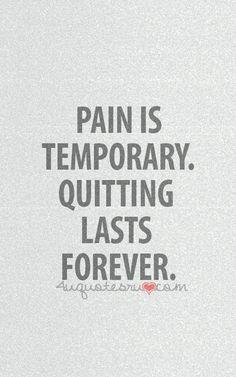 So don't quit....