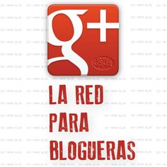 Google+ La red para Blogueras. Tips para usar Google Plus | Soy Mamá Blog