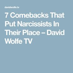 7 Comebacks That Put Narcissists In Their Place – David Wolfe TV