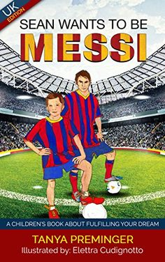Sean wants to be Messi: A fun picture book about football and inspiration for children ages 5-10. UK edition