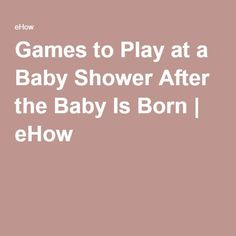games to play at a baby shower after the baby is born ehow