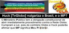 BLOG DO IRINEU MESSIAS: Devassidão de Huck [TvGlobo] vulgariza o Brasil, e...