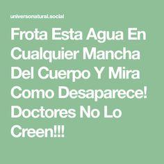 Frota Esta Agua En Cualquier Mancha Del Cuerpo Y Mira Como Desaparece! Doctores No Lo Creen!!!