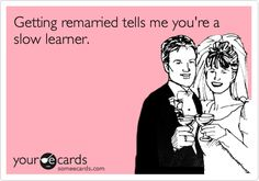 I'm excited to finally attend a wedding that I don't think will end in divorce. | Wedding Ecard