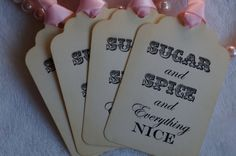 Sugar and Spice and Everything Nice Gift Tags ... cute idea to attach to favors