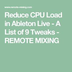 Reduce CPU Load in Ableton Live - A List of 9 Tweaks - REMOTE MIXING