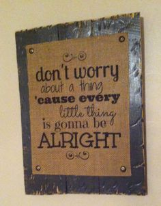 Burlap on wood pallet Bob Marley quote :) Find me on fb @ Sweet Tea & Southern Charm <3
