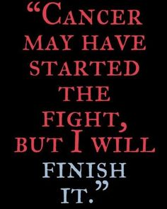 Cancer quotes from a mom who went through it Cancer may have started the fight, but I will finish it. Cancer quotes on…