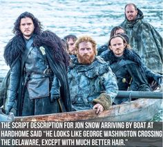 """Game of Thrones facts and stuff - """"He looks like George Washington crossing the Delaware, except with much better hair"""" ☺"""