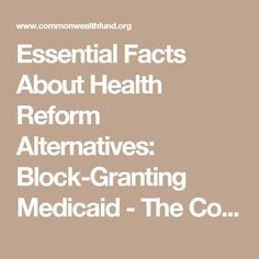 Essential Facts About Health Reform Alternatives: Block-Granting Medicaid - The Commonwealth Fund
