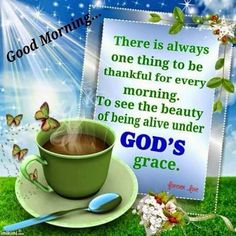 Good Morning Be Thankful For God's Grace morning good morning morning quotes good morning quotes morning quote good morning quote inspirational good morning quotes religious good morning quotes good morning blessings quotes Good Morning Quotes For Him, Good Morning Prayer, Good Morning Inspiration, Morning Inspirational Quotes, Morning Blessings, Good Morning Friends, Good Morning Messages, Good Night Quotes, Morning Prayers