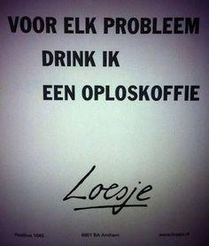 'voor elk probleem drink ik een oploskoffie' | Loesje