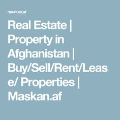 Real Estate | Property in Afghanistan | Buy/Sell/Rent/Lease/ Properties | Maskan.af