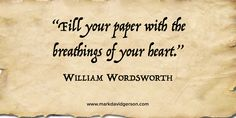 """Fill your paper with the breathings of your heart.""   – William Wordsworth"
