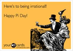 Here's to being irrational! Happy Pi Day!