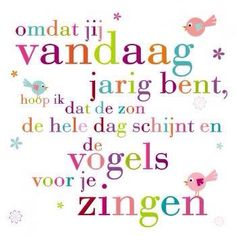 A Dutch birthday greeting. because it's your birthday, hope the sun shines & the birds sing! Happy Birthday Qoutes, Birthday Text, Birthday Blessings, Best Birthday Wishes, Birthday Greetings, Birthday Cards, Blessed Birthday Wishes, Wish Quotes, Happy Quotes