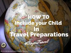 How to Include your Child in Travel Preparations - Vacation Family Planning BayouTravel