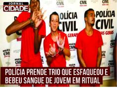 PM prende três homens acusados de matar e beber sangue de jovem em ritual satânico. Leia mais: http://www.jornalcidademg.com.br/policia-prende-trio-que-esfaqueou-e-bebeu-sangue-de-jovem-em-ritual-macabro/