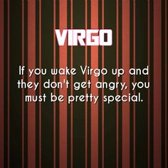 Yeah If you wake up a Virgo, and they don't get angry. You must be pretty special Virgo Libra Cusp, Virgo Traits, Virgo Love, Zodiac Signs Virgo, Virgo Horoscope, Zodiac Facts, Virgo Memes, Virgo Quotes, Quotes Quotes
