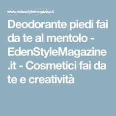 Deodorante piedi fai da te al mentolo - EdenStyleMagazine.it - Cosmetici fai da te e creatività