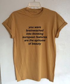 You Were Brainwashed Into Thinking European Features are the Epitome of Beauty Shirt - Tie Dye Feminist Shirt (Organic Fair Trade Cotton) by GreenBoxBoutique on Etsy https://www.etsy.com/listing/479012119/you-were-brainwashed-into-thinking