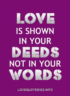 Love is show in your deeds and not in your words. ... | Love Quotes - Relationship Inspirational Quotes