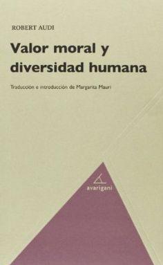 Valor moral y diversidad humana / Robert Audi